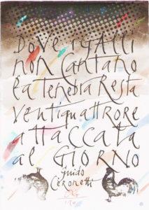 """Orio Galli - Galligrafia - """"Dove i galli non cantano la tenebra resta ventiquattrore attaccata al giorno"""" (Guido Ceronetti)"""